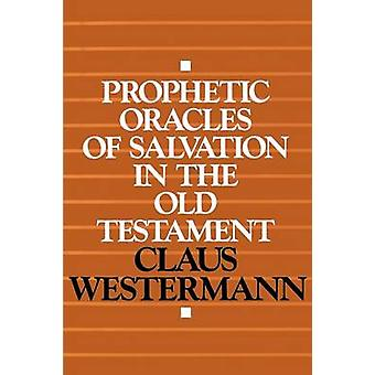 Prophetic Oracles of Salvation in the Old Testament by Westermann & Claus