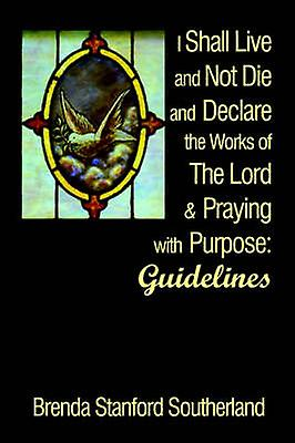 I Shall Live and Not Die and Declare the Works of The Lord and Praying  Guidelines by Southerland & Brenda Stanford