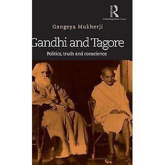 Gandhi and Tagore  Politics truth and conscience by Mukherji & Gangeya