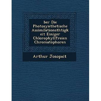 ber Photosynthetische Assimilationsthtigkeit Einiger Chlorophyllfreien Chromatophoren is sterven door Josopait & Arthur