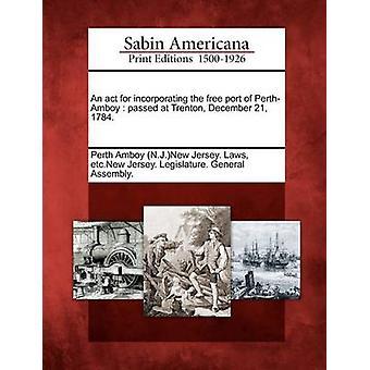 Ein Akt für die Einbeziehung der Freihafen PerthAmboy verstarb im Trenton 21. Dezember 1784. von Perth Amboy N.J.New Jersey. Gesetze & etc..