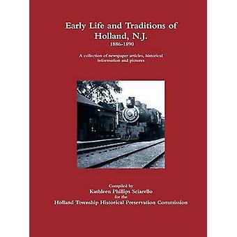 Frühes Leben und Traditionen von Holland N.J.  18861890 von Sciarello & Kathleen Phillips