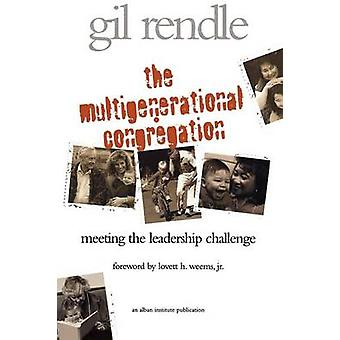 The Multigenerational Congregation Meeting the Leadership Challenge by Rendle & Gilbert R.