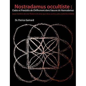 Nostradamus occultiste  Codes et Procds de chiffrement dans luvre de Nostradamus by Guinard & Patrice