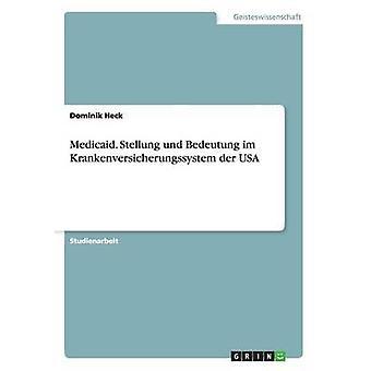 Medicaid. Stellung und Bedeutung im Krankenversicherungssystem der USA di Heck & Dominik