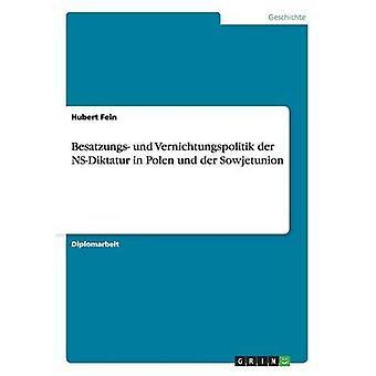 Besatzungs-Und Vernichtungspolitik der NSDiktatur in Polen Und der Sowjetunion von Fein & Hubert