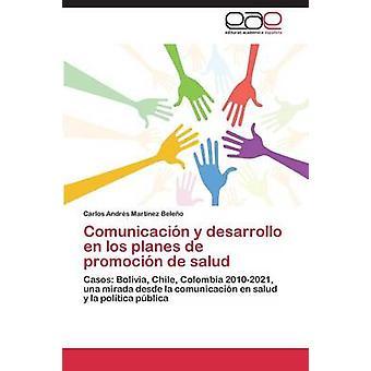 Comunicacion y Desarrollo En Los Planes de Promocion de Salud by Martinez Beleno Carlos Andres