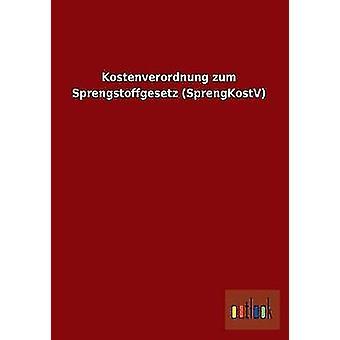 Kostenverordnung Zum Sprengstoffgesetz Sprengkostv Ohne autor