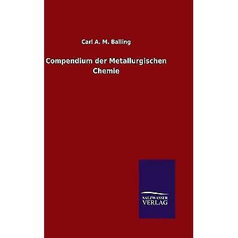 Kompendium der Metallurgischen Chemie von Balling & Carl A. M.