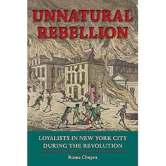 Unnatürliche Rebellion: Loyalisten in New York City während der Revolution (Jeffersonian Amerika)