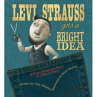 Levi Strauss Gets a Bright Idea - A Fairly Fabricated Story of a Pair
