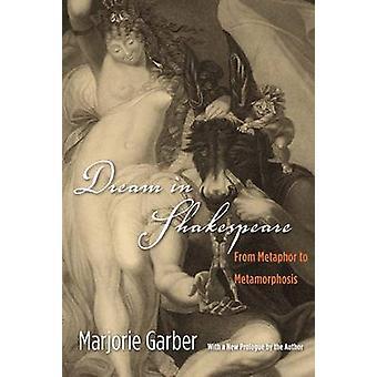 Dream in Shakespeare - From Metaphor to Metamorphosis by Marjorie Garb