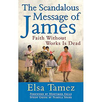 The Scandalous Message of James - Faith without Works is Dead (Revised