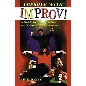 Improve with Improv! - Guide to Improvisation and Character Developmen