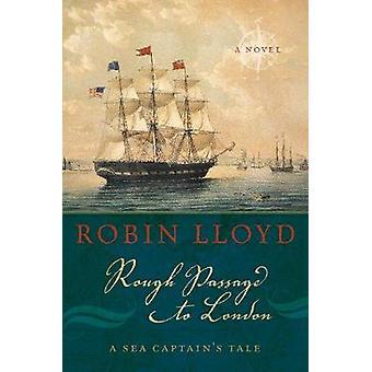 Rau Passage nach London - ein Kapitän Tale - einen Roman von Robin Lloy