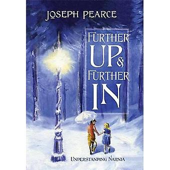 Further Up & Further in - Understanding Narnia by Joseph Pearce -