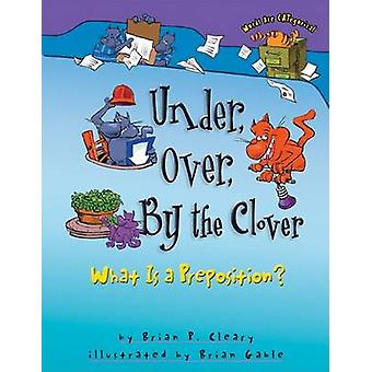 Under - Over - by the Clover - What Is a Preposition? by Brian P Clear