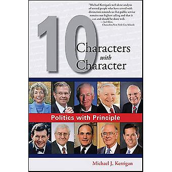 Politics with Principle - Ten Characters with Character by Politics wi