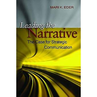 Leading the Narrative - The Case for Strategic Communicaton by Mari K.