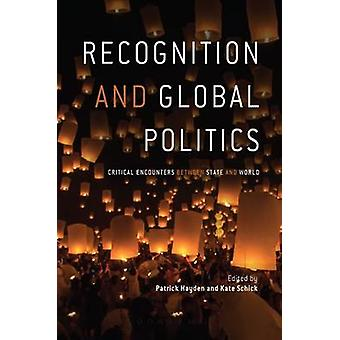 Recognition and Global Politics - Critical Encounters Between State an