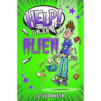 Help! I'm an Alien by Jo Franklin - 9781909991293 Book
