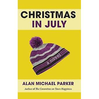 Christmas in July by Alan Michael Parker - 9781945814464 Book