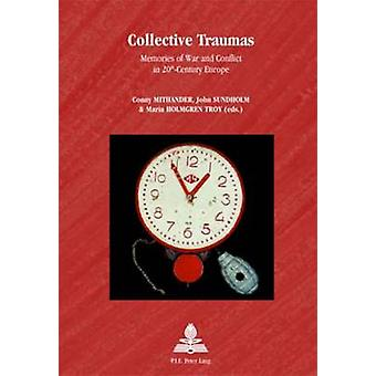 Collective Traumas - Memories of War and Conflict in 20th-century Euro