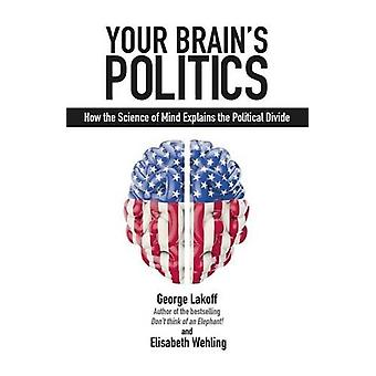 Your Brain's Politics - How the Science of Mind Explains the Political