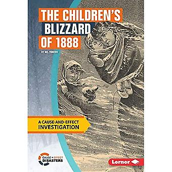 The Children's Blizzard of 1888: A Cause-And-Effect Investigation (Cause-And-Effect Disasters)