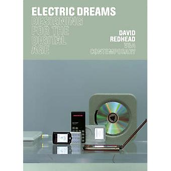 Electric Dreams - Designing for the Digital Age by David Redhead - 978