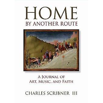 Home by another route een tijdschrift van kunst muziek en geloof door Charles Scribner