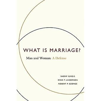 What is Marriage? - Man and Woman - a Defense by Sherif Girgis - Robert
