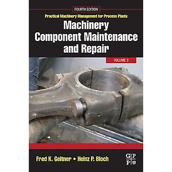 Machinery Component Maintenance and Repair by Geitner & Fred K.