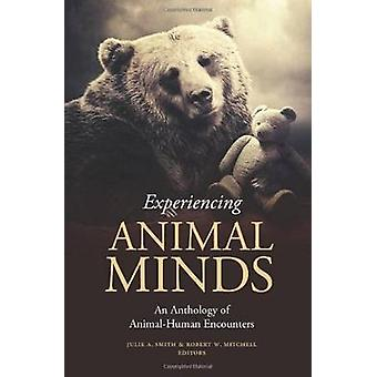 Experiencing Animal Minds  An Anthology of AnimalHuman Encounters by Edited by Julie Smith & Edited by Robert Mitchell