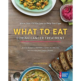 What to Eat During Cancer Treatment by Jeanne BesserBarbara Grant