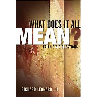 What Does it All Mean? - Faith's Big Questions by Richard Leonard - 97