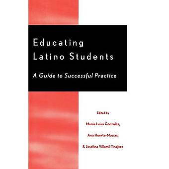 Educating Latino Students A Guide to Successful Practice by Gonzlez & Mara Lusa