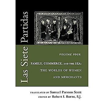 Las Siete Partidas: v. 4: Family, Commerce, and the Sea: The Worlds of Women and Merchants (Middle Ages Series)