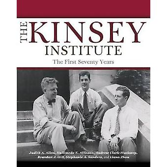 The Kinsey Institute The First Seventy Years by Allen & Judith A