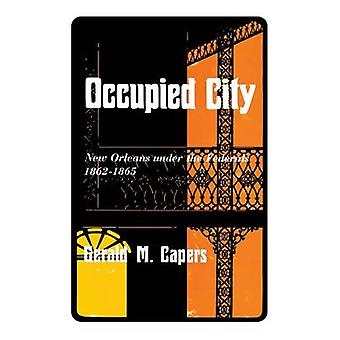 Occupied City New Orleans Under the Federals 18621865 by Capers & Gerald M.