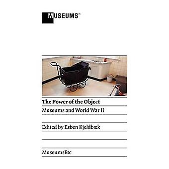 The Power of the Object Museums and World War II by Kjeldbaek & Esben