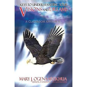 Keys to Understanding Your Visions and Dreams A Classroom Approach by Ogenaarekhua & Mary & J.
