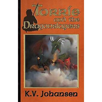 Torrie and the Dragonslayers by Johansen & K.V.