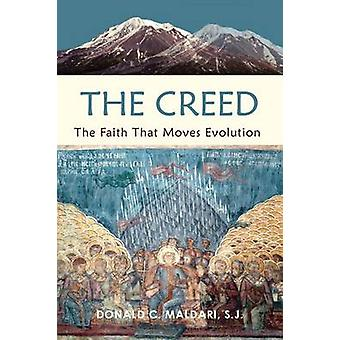 The Creed The Faith That Moves Evolution by Maldari S.J. & Donald C.