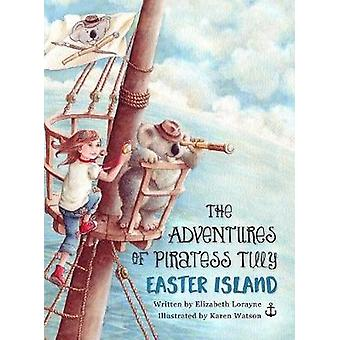 The Adventures of Piratess Tilly Easter Island by Lorayne & Elizabeth