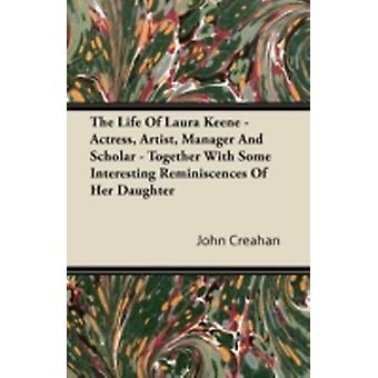 The Life of Laura Keene  Actress Artist Manager and Scholar  Together with Some Interesting Reminiscences of Her Daughter by Creahan & John