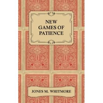 New Games of Patience  FortyFive of the Newest and Best Games Clearly Described and Illustrated by Jones & M. Whitmore