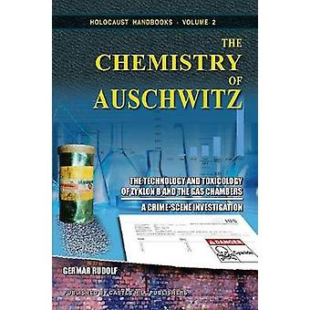The Chemistry of Auschwitz The Technology and Toxicology of Zyklon B and the Gas Chambers  A CrimeScene Investigation by Rudolf & Germar