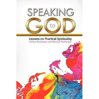 SPEAKING TO GOD Lessons on Practical Spirituality Paperback by Mukherjee & Partha