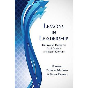 Lessons in Leadership Tips for an Emerging P20 Leader in the 21st Century by Mitchell & Patricia